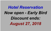 Hotel Reservation Now open - Early Bird Discount ends:  August 27, 2018