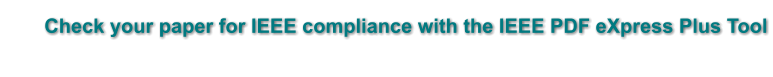 Check your paper for IEEE compliance with the IEEE PDF eXpress Plus Tool
